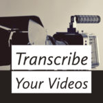 Transcribe Your Videos